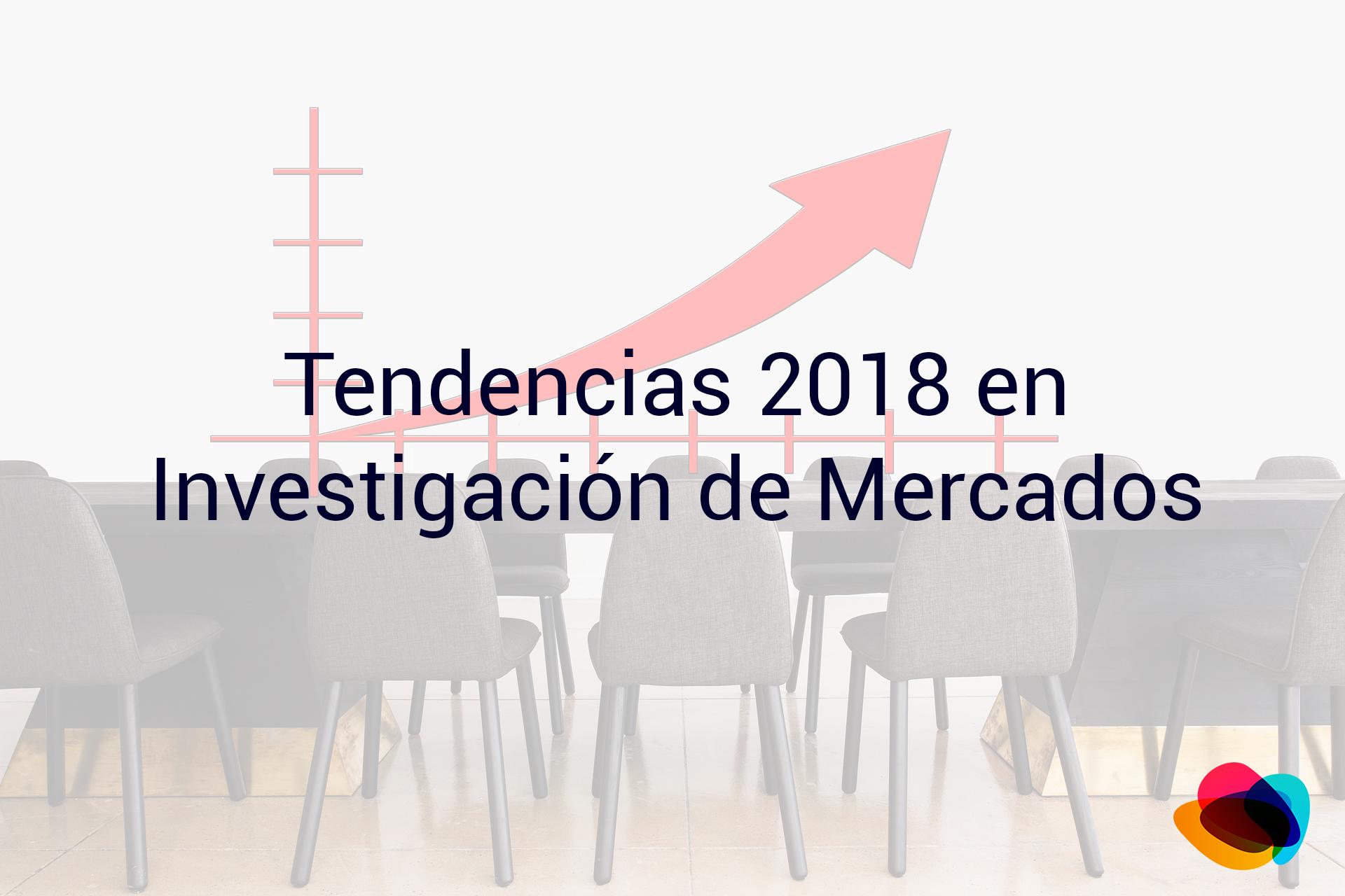 Tendencias de la investigación de mercados en el 2018