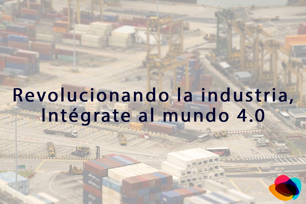 Revolucionando la industria intégrate al mundo 4.0