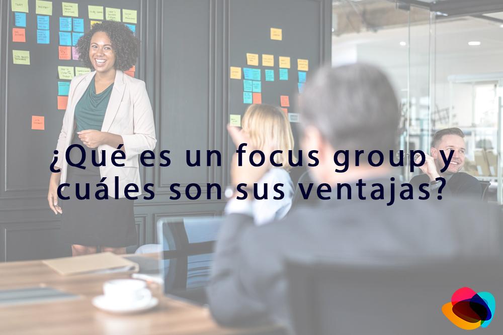 ▷ ▷ ¿Qué es un focus group y cuáles son sus ventajas?  ◁◁