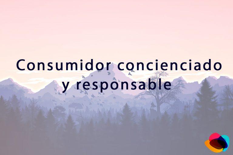 Consumidor concienciado y responsable