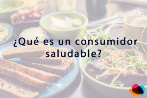 ¿Qué es un consumidor saludable?