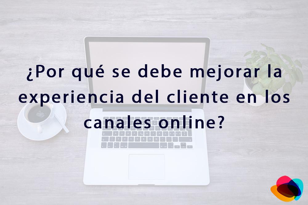 ▷ ¿Por qué se debe mejorar la experiencia dl cliente en los canales online? 【E-nquest】