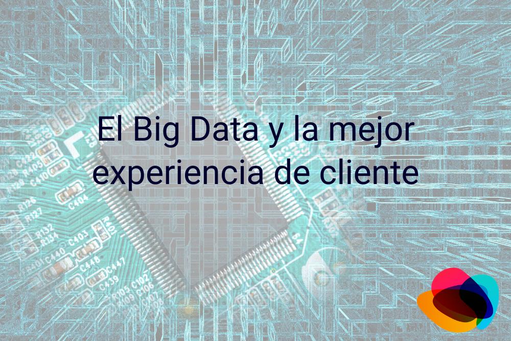▷ El Big Data y la mejor experiencia de cliente【E-nquest】
