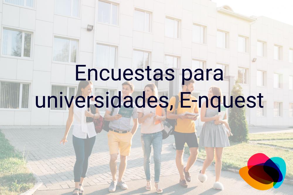 ▷ Encuestas para universidades, E-nquest【E-nquest】